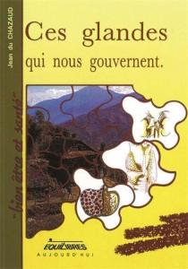 Jean Duchazaud - Ces glandes qui nous gouvernent